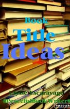 Book Title Ideas (✔) by the_odyssey_