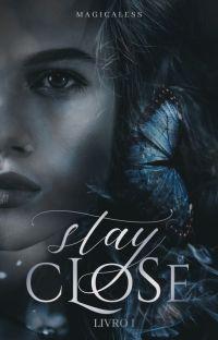 Stay Close│Duologia Stay #1 [em revisão] cover