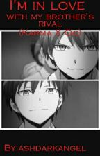 I'm In Love With My Brother's Rival (Karma Akabane X Oc) by ashdarkangel