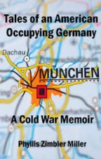TALES OF AN AMERICAN OCCUPYING GERMANY: A COLD WAR MEMOIR by ZimblerMiller