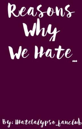 Reasons Why We Hate... by IHateCalypso_fanclub