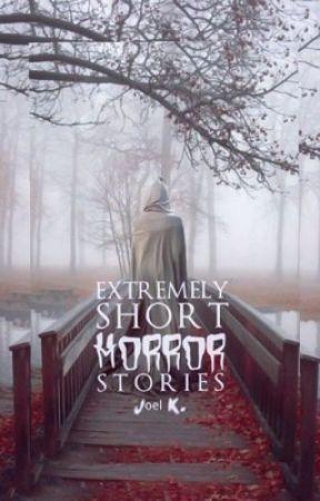Extremely Short Horror Stories by DinzTheKitten