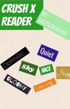 Crush X reader oneshots by DaFandoms