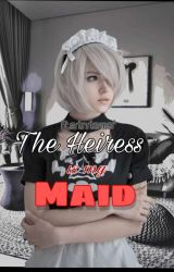 The Heiress Is My Maid Book 1[Completed] by Rainisms