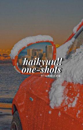 ONE-SHOTS | HAIKYUU!! by NIUNAITEA