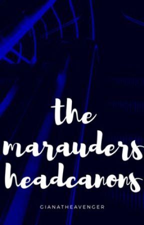 the marauders headcanons by GianatheAvenger