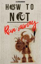 How To Not Run Away - Httyd runaway fanfiction by ElviravMook