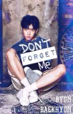 Don't Forget Me (Baekhyun Fanfic) #Wattys2017 by EminEmGurlz