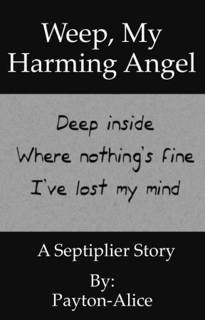 Weep, My Harming Angel by Payton-Alice
