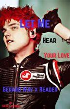 Let Me Hear Your Love (Gerard Way x Reader) by TheKilljoyBride