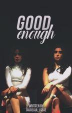 Good Enough (Camren) by jauregui_isbae