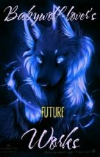 Babywolf-lover Future Works by Babywolf-Lover