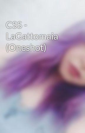 CSS - LaGattomaia (Oneshot)  by LaGattomaia