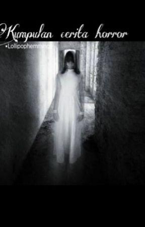 Kumpulan cerita horror by lollipophemmings