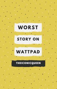 Worst Story on Wattpad cover
