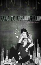 Serve Me Something Good by PinkPanda1102