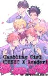 Gambling Girl (OHSHC X Reader) DISCONTINUED  cover