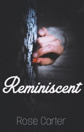 Reminiscent by RoseCarter501