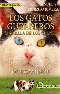 Los Gatos Guerreros Más Allá De Los Clanes Dos Caminos Segundo Libro José Manuel Rivera Yana Wattpad