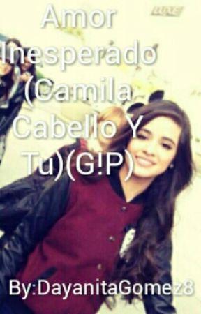 Amor Inesperado (Camila Cabello Y Tu)(G!P) by DayanitaGomez8