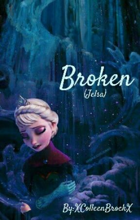 BROKEN (Jelsa) by XColleenBrockX