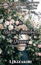 In Maria Annadea's Dreams (Dream Duology #1) by LjKizakiri