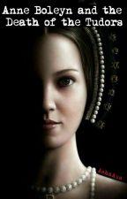 Anne Boleyn And The Death Of The Tudors by AshaAus
