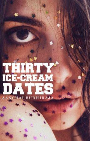 Thirty Ice-cream Dates by AanchalBudhiraja