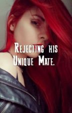 Rejecting his Unique Mate by MysteryWriter61