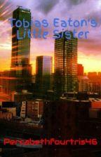 Tobias Eaton's Little Sister by Percabethfourtris46