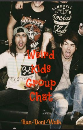 Weird Kids Group Chat (bandfic) by Run-Dont-Walk