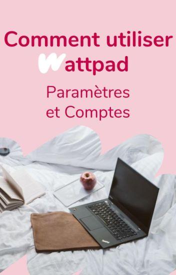 Comment utiliser Wattpad ? - Paramètres et comptes
