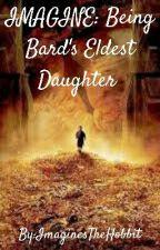 IMAGINE: Being Bard's Eldest Daughter  by ImaginesTheHobbit