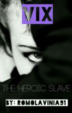 Vix : the heroic slave by romolavinia91
