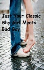 Just Your Classic Shy Girl Meets Bad Boy by SunnyLeo09
