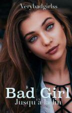 Bad girl jusqu'à la fin by VeryBadGirlss