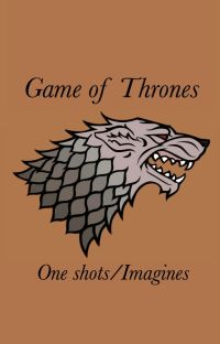 Game of Thrones - One Shots/Imagines (Completed) cover