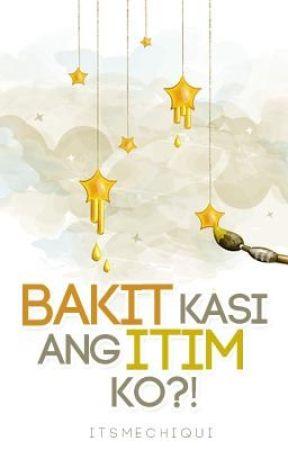 Bakit Kasi Ang Itim Ko?! (One Shot) by itsmechiqui