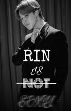 Rin Is NOT Sexy! (BoyxBoy) by geekiechicforall13
