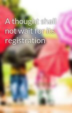 A thought shall not wait for its registration by notes4growth