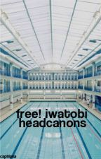free! iwatobi headcanons by captlana
