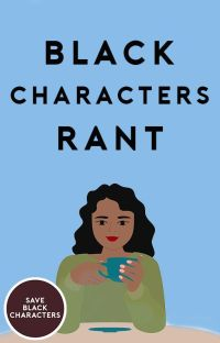Black Characters Rant [completed until further notice] cover