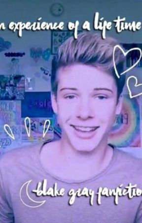 An experience of a lifetime|| Blake Gray fanfic by taliah_rose13