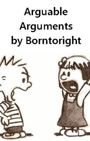 Arguable Arguments by borntoright