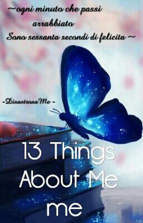 ~13 Things About Me~ by -DisastrosaMe-
