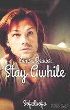 Sam x Reader: Stay Awhile by Sofaloofa