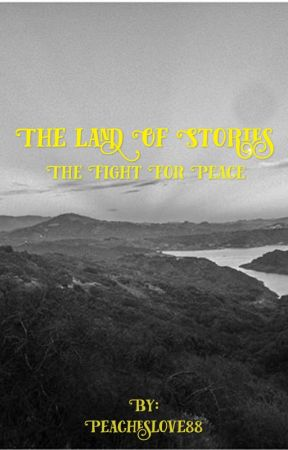 The Land Of Stories 6: The Fight For Peace (Fanfiction) by Peacheslove88