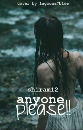 ANYONE, PLEASE!! (כמה קצרים, להנאתכם) ✔ by shiram12