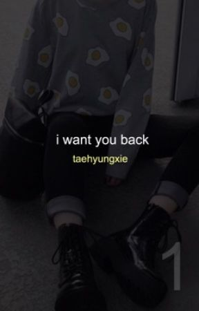 i want you back | kth   by taexhyungxie