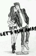LET'S RUN AWAY per 6anonimus9